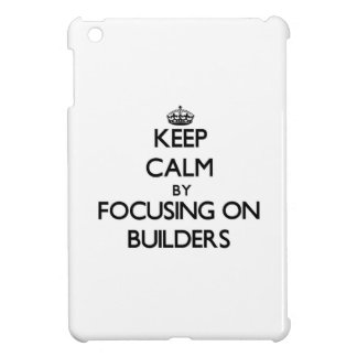 Keep Calm by focusing on Builders iPad Mini Case