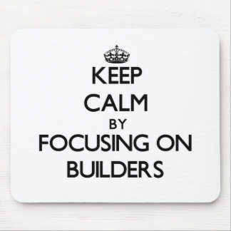 Keep Calm by focusing on Builders Mousepad