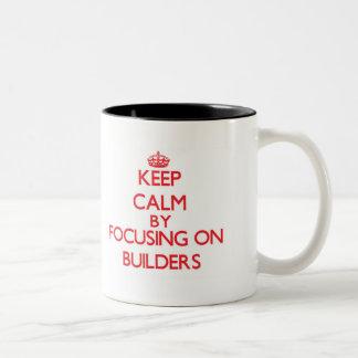 Keep Calm by focusing on Builders Coffee Mugs