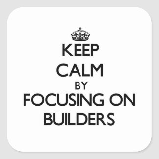 Keep Calm by focusing on Builders Square Stickers