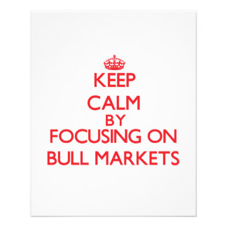 Keep Calm by focusing on Bull Markets Personalized Flyer