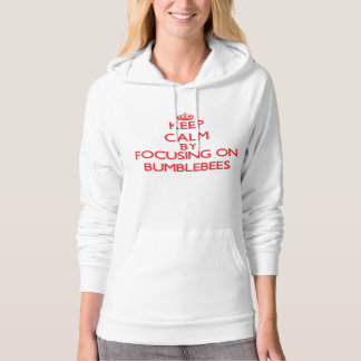 Keep Calm by focusing on Bumblebees Hoodie