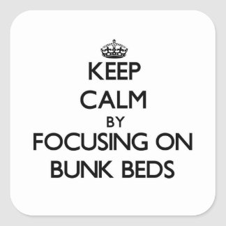 Keep Calm by focusing on Bunk Beds Square Stickers