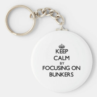 Keep Calm by focusing on Bunkers Key Chain