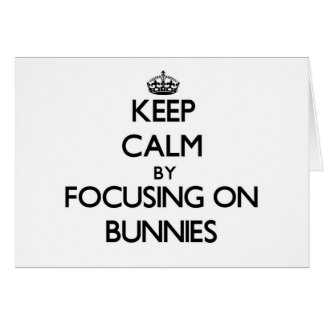 Keep Calm by focusing on Bunnies Greeting Cards