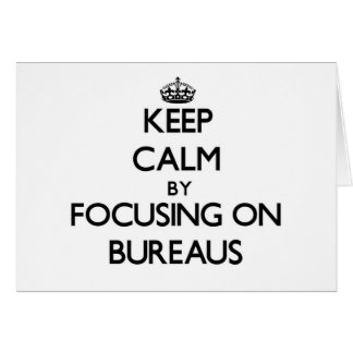 Keep Calm by focusing on Bureaus Cards