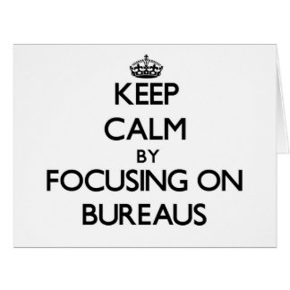 Keep Calm by focusing on Bureaus Greeting Cards