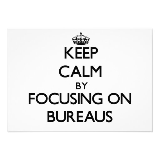 Keep Calm by focusing on Bureaus Announcements