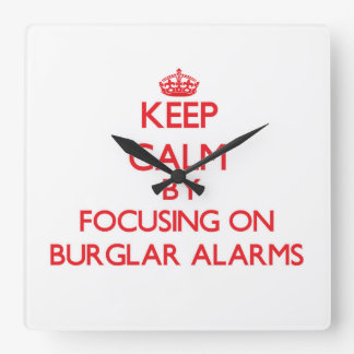 Keep Calm by focusing on Burglar Alarms Wallclock