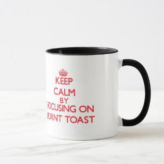 Keep Calm by focusing on Burnt Toast Mug