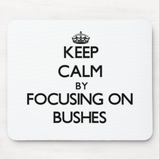 Keep Calm by focusing on Bushes Mousepads