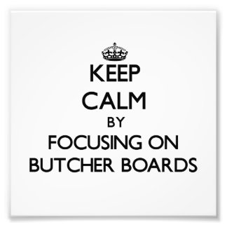 Keep Calm by focusing on Butcher Boards Photographic Print