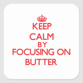 Keep Calm by focusing on Butter Square Stickers
