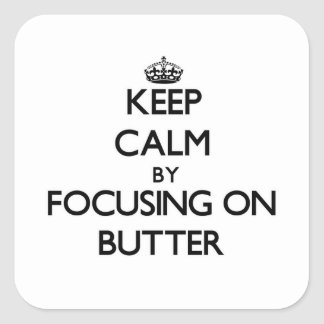 Keep Calm by focusing on Butter Square Sticker