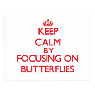 Keep Calm by focusing on Butterflies Post Cards