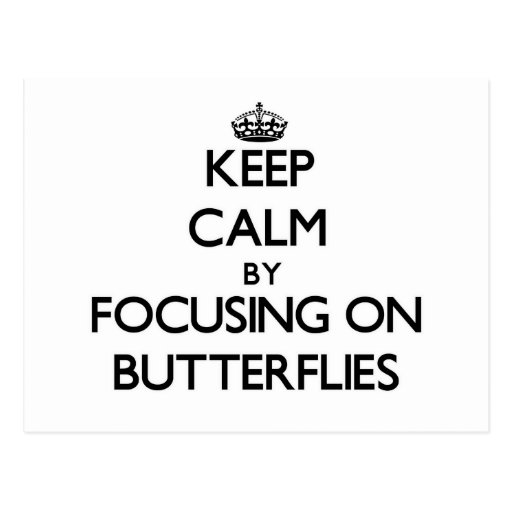 Keep Calm by focusing on Butterflies Post Card
