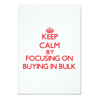 "Keep Calm by focusing on Buying In Bulk 3.5"" X 5"" Invitation Card"