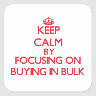 Keep Calm by focusing on Buying In Bulk Sticker
