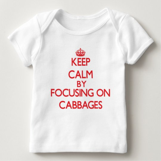 Keep Calm by focusing on Cabbages Baby T-Shirt