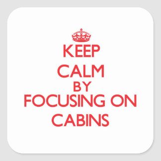 Keep Calm by focusing on Cabins Square Sticker