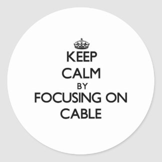 Keep Calm by focusing on Cable Stickers