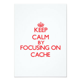 Keep Calm by focusing on Cache 5x7 Paper Invitation Card