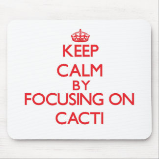 Keep Calm by focusing on Cacti Mousepads