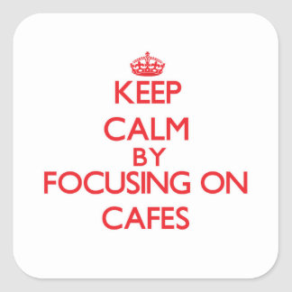 Keep Calm by focusing on Cafes Square Sticker