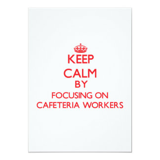 """Keep Calm by focusing on Cafeteria Workers 5"""" X 7"""" Invitation Card"""