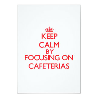 Keep Calm by focusing on Cafeterias 5x7 Paper Invitation Card