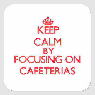 Keep Calm by focusing on Cafeterias Sticker