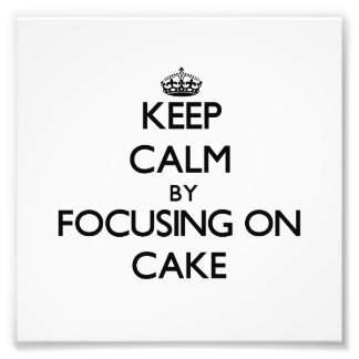 Keep Calm by focusing on Cake Photograph