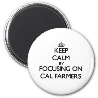 Keep Calm by focusing on Cal Farmers 6 Cm Round Magnet