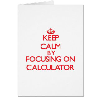 Keep Calm by focusing on Calculator Cards