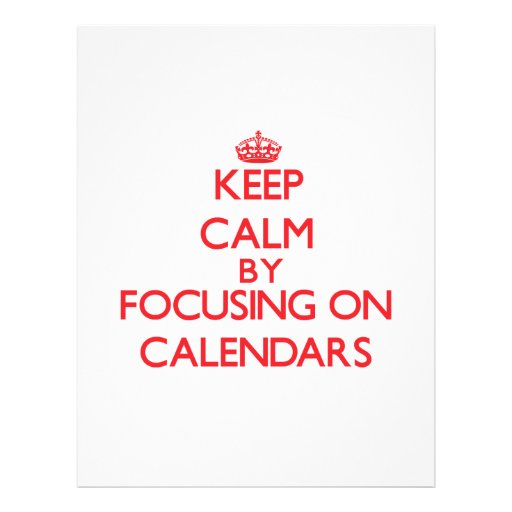 Keep Calm by focusing on Calendars Full Color Flyer