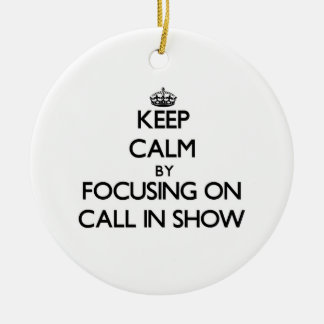 Keep Calm by focusing on Call-In Show Ornament