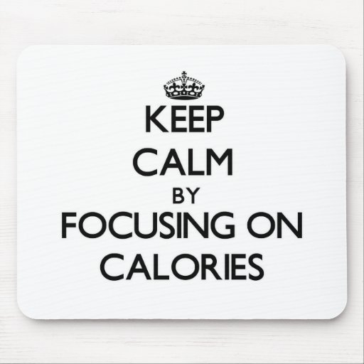 Keep Calm by focusing on Calories Mousepad