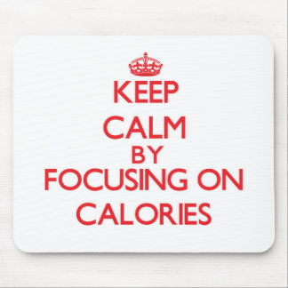 Keep Calm by focusing on Calories Mousepads