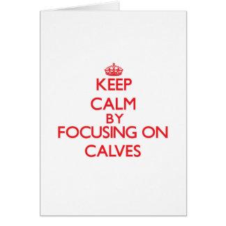 Keep Calm by focusing on Calves Card