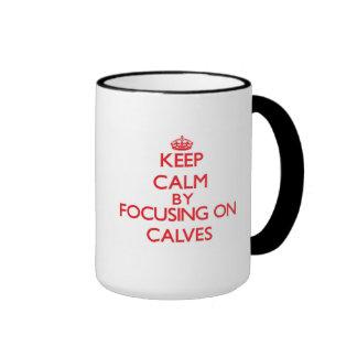 Keep Calm by focusing on Calves Coffee Mugs