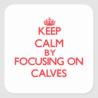 Keep Calm by focusing on Calves Square Sticker