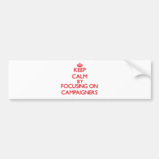 Keep Calm by focusing on Campaigners Bumper Stickers