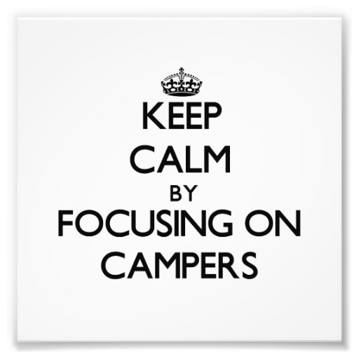 Keep Calm by focusing on Campers Photographic Print