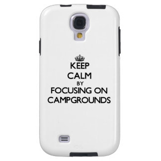 Keep Calm by focusing on Campgrounds Galaxy S4 Case