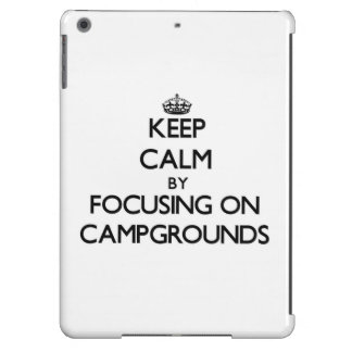 Keep Calm by focusing on Campgrounds iPad Air Cases