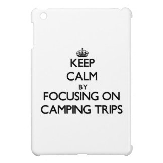 Keep Calm by focusing on Camping Trips iPad Mini Cases