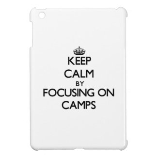 Keep Calm by focusing on Camps iPad Mini Case