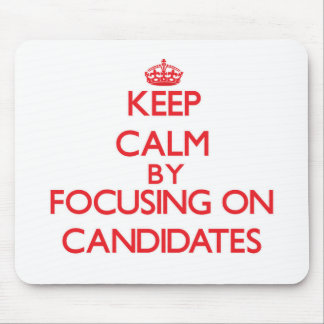 Keep Calm by focusing on Candidates Mouse Mat