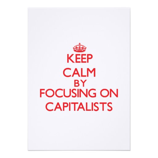 Keep Calm by focusing on Capitalists Custom Invitations