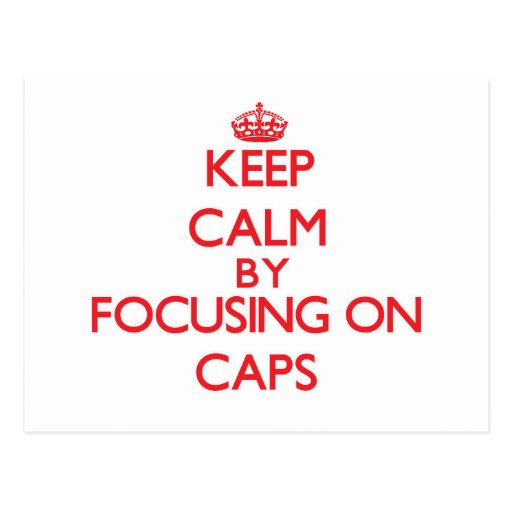 Keep Calm by focusing on Caps Post Cards